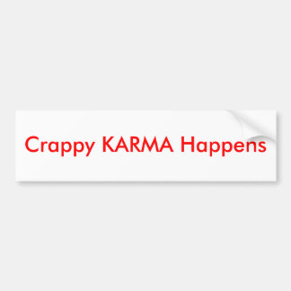 Crappy KARMA Happens - Bumper Sticker