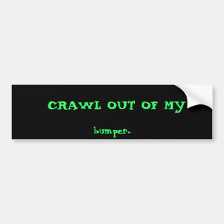 CRAWL OUT OF MY BUMPER STICKERS