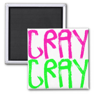 Cray Cray Square Magnet