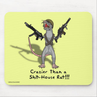Crazier than a shit-house rat mouse mat