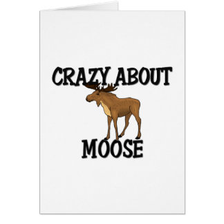 Crazy About Moose Greeting Card