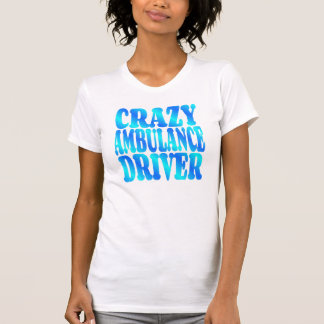 Crazy Ambulance Driver T-Shirt