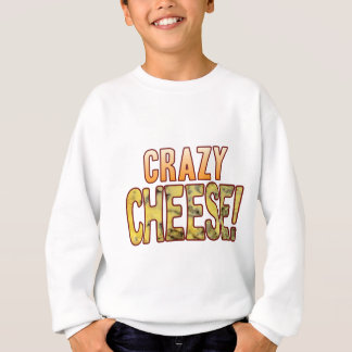 Crazy Blue Cheese Sweatshirt