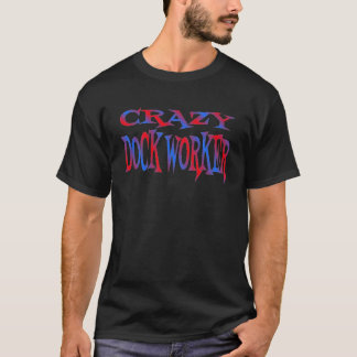 Crazy Dock Worker T-Shirt