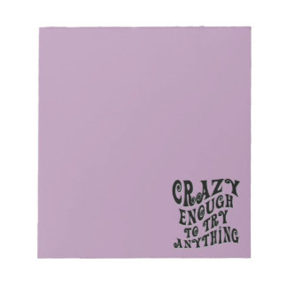Crazy Enough Notepads