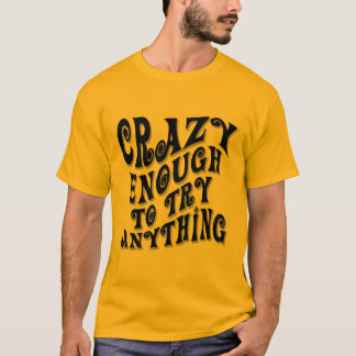 Crazy Enough T-Shirt