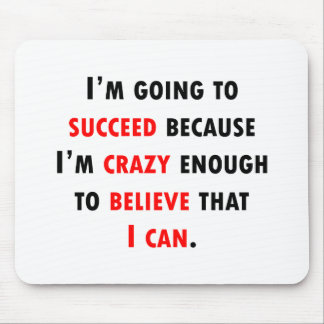 Crazy Enough To Succeed Mousepad