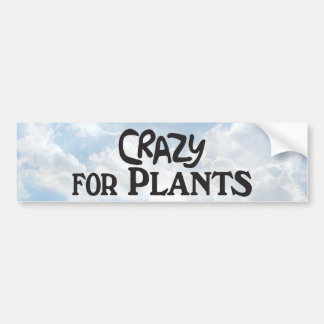 Crazy for Plants - Bumper Sticker