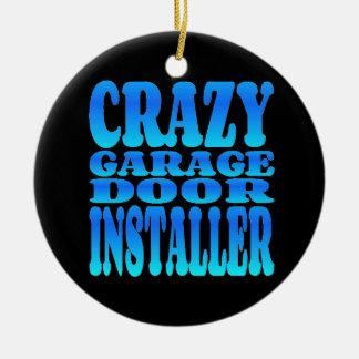 Crazy Garage Door Installer Christmas Ornament