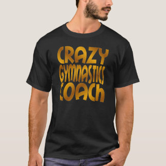 Crazy Gymnastics Coach in Gold T-Shirt