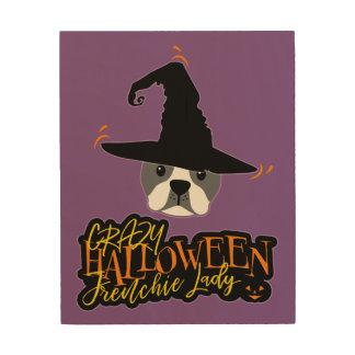 Crazy Halloween Frenchie Lady French Bulldog Mom Wood Print