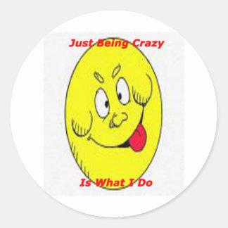 crazy_Is What I do Round Sticker