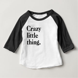 Crazy Little Thing Baby T-Shirt