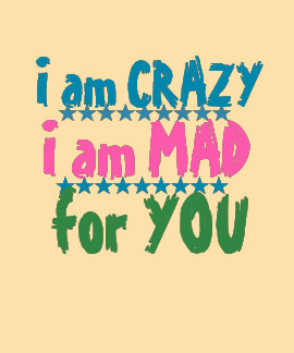 CRAZY MAD FOR YOU T-SHIRTS
