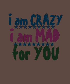 CRAZY MAD FOR YOU TEE SHIRT