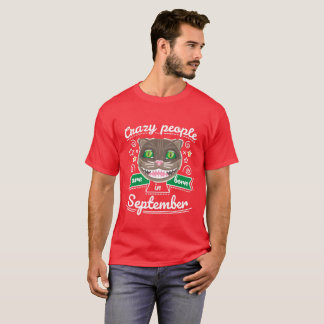 Crazy People are Born in September T-Shirt