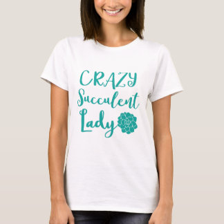 crazy succulent lady T-Shirt
