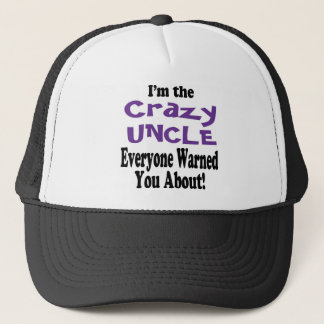 Crazy Uncle Warning Trucker Hat