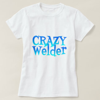 Crazy Welder T-Shirt