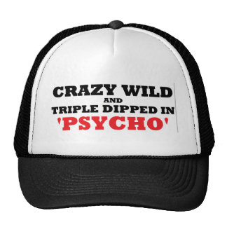 Crazy Wild and Triple Dipped in Psycho Cap