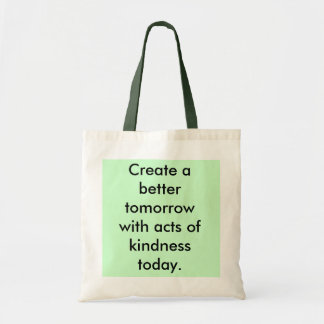 Create a better tomorrow with acts of kindness ... bag