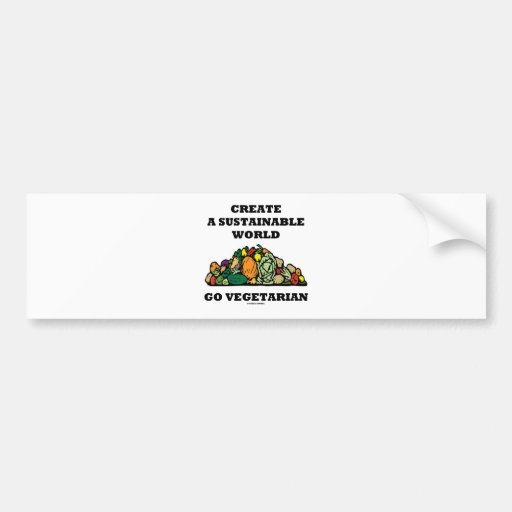 Create A Sustainable World Go Vegetarian Bumper Stickers