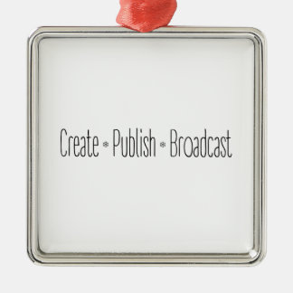 """CREATE  •  PUBLISH  •  BROADCAST"", text, CREATE, Christmas Ornament"