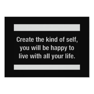 CREATE THE KIND OF SELF YOU WOULD BE HAPPY TO LIVE 13 CM X 18 CM INVITATION CARD