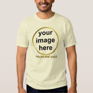 Create Your Own Custom WORLD'S BEST UNCLE Photo T Shirts