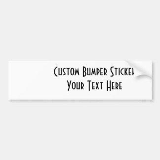 Create Your Own : Design Your Own Custom Gift Bumper Sticker