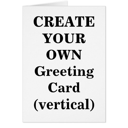 Create Your Own Greeting Card (vertical)