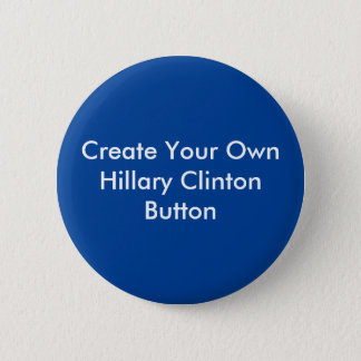 Create Your Own Hillary Clinton Round Button