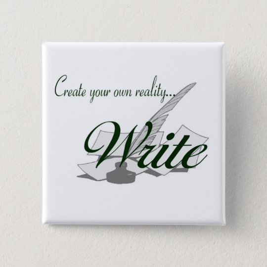 Create your own reality...WRITE 15 Cm Square Badge