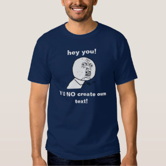 create your own Y U NO meme shirt