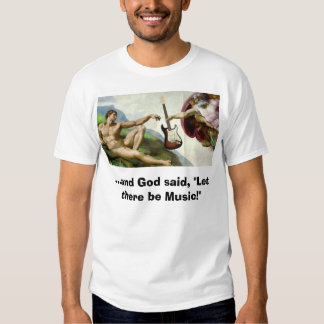 "creation, ...and God said, ""Let there be Music!"" Shirt"