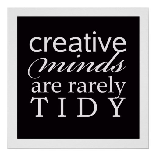 Creative minds are rarely tidy Poster