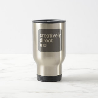 creatively direct me [mug] travel mug