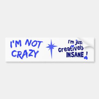 Creatively Insane bumpersticker Bumper Sticker