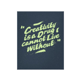 Creativity is a drug i cannot live without. Quote Gallery Wrap Canvas