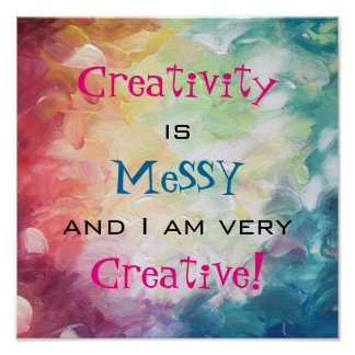 Creativity is messy and i am very creative poster