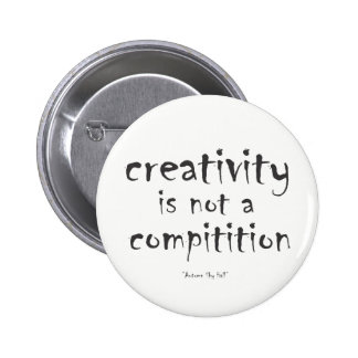 Creativity is not a competition 6 cm round badge