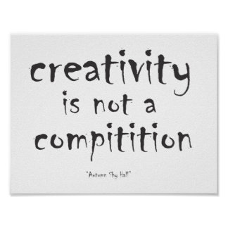Creativity is not a competition poster
