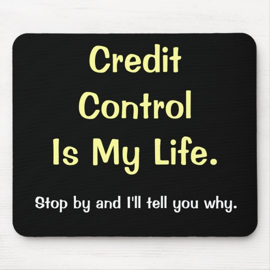 Credit Control Is My Life - Motivational Saying