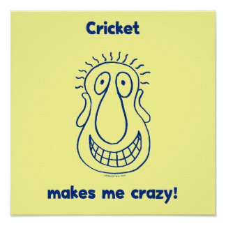 Cricket Drives Me Crazy Posters