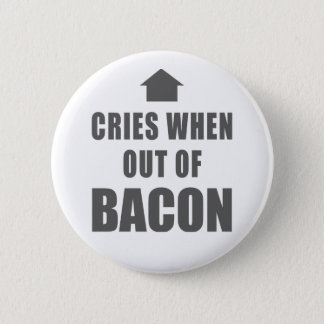 Cries When Out of Bacon 6 Cm Round Badge