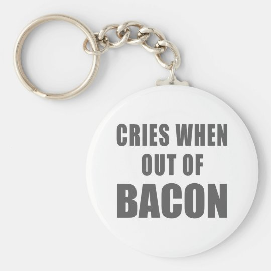 Cries When Out of Bacon Key Ring