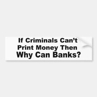 Criminal Banks Bumper Stickers