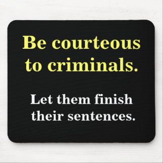 Criminal Lawyer Gift - Funny Law Enforcement Quote Mouse Mat