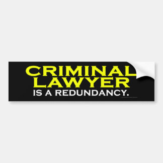 Criminal Lawyer is a Redundancy Bumper Sticker