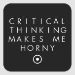 Critial thinking Makes Me H0rney Stickers
